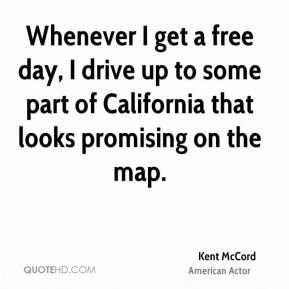 Kent McCord - Whenever I get a free day, I drive up to some part of California that looks promising on the map.