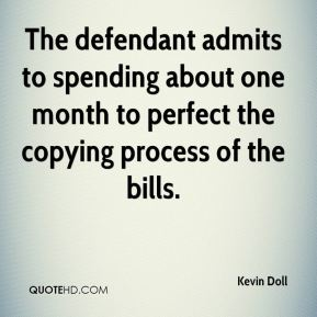 The defendant admits to spending about one month to perfect the copying process of the bills.