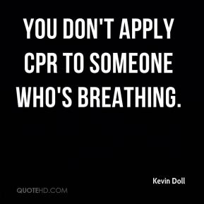 You don't apply CPR to someone who's breathing.