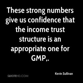 Kevin Sullivan  - These strong numbers give us confidence that the income trust structure is an appropriate one for GMP.