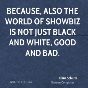Because, also the world of showbiz is not just black and white, good and bad.