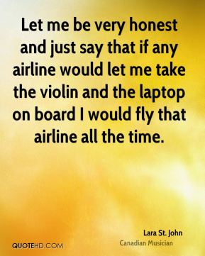 Let me be very honest and just say that if any airline would let me take the violin and the laptop on board I would fly that airline all the time.