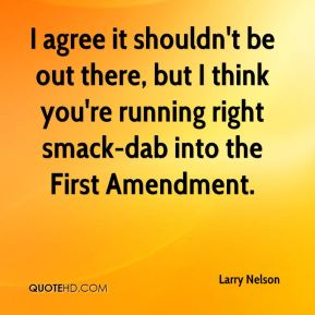 Larry Nelson  - I agree it shouldn't be out there, but I think you're running right smack-dab into the First Amendment.