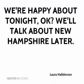 We're happy about tonight, OK? We'll talk about New Hampshire later.