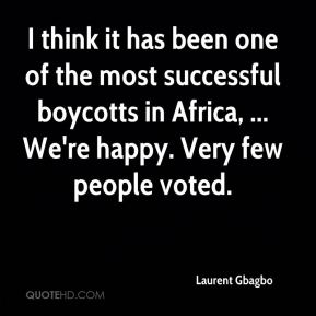 I think it has been one of the most successful boycotts in Africa, ... We're happy. Very few people voted.