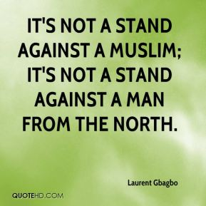 It's not a stand against a Muslim; it's not a stand against a man from the north.