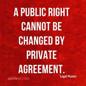 A public right cannot be changed by private agreement.