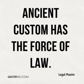 Ancient custom has the force of law.