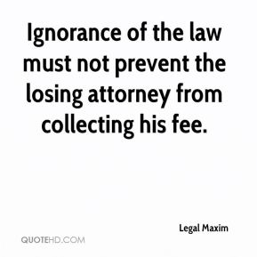 Ignorance of the law must not prevent the losing attorney from collecting his fee.