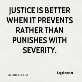 Justice is better when it prevents rather than punishes with severity.