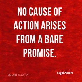 Legal Maxim  - No cause of action arises from a bare promise.