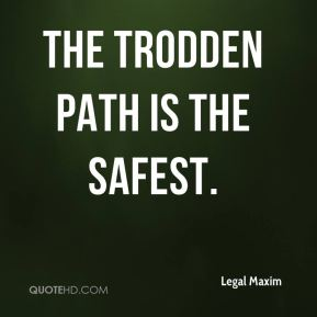Legal Maxim  - The trodden path is the safest.