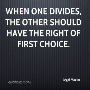 When one divides, the other should have the right of first choice.