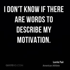 Lorrie Fair - I don't know if there are words to describe my motivation.