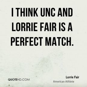 Lorrie Fair - I think UNC and Lorrie Fair is a perfect match.