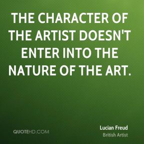The character of the artist doesn't enter into the nature of the art.
