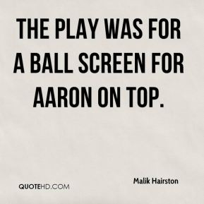 Malik Hairston  - The play was for a ball screen for Aaron on top.