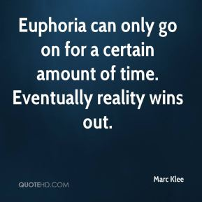 Marc Klee  - Euphoria can only go on for a certain amount of time. Eventually reality wins out.
