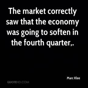 Marc Klee  - The market correctly saw that the economy was going to soften in the fourth quarter.