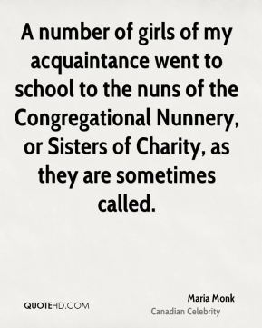 A number of girls of my acquaintance went to school to the nuns of the Congregational Nunnery, or Sisters of Charity, as they are sometimes called.