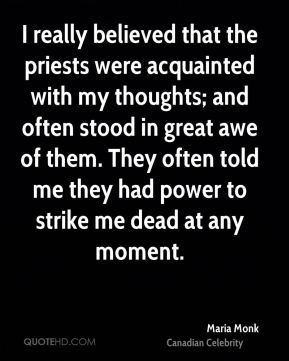 I really believed that the priests were acquainted with my thoughts; and often stood in great awe of them. They often told me they had power to strike me dead at any moment.