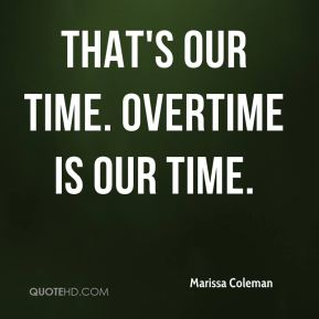That's our time. Overtime is our time.