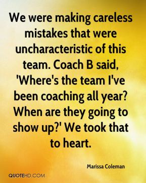 We were making careless mistakes that were uncharacteristic of this team. Coach B said, 'Where's the team I've been coaching all year? When are they going to show up?' We took that to heart.