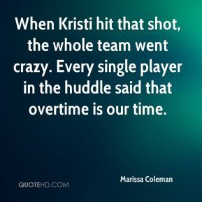When Kristi hit that shot, the whole team went crazy. Every single player in the huddle said that overtime is our time.