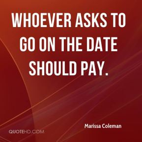 Whoever asks to go on the date should pay.