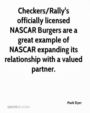 Mark Dyer  - Checkers/Rally's officially licensed NASCAR Burgers are a great example of NASCAR expanding its relationship with a valued partner.