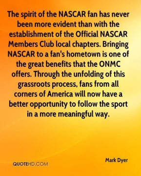 The spirit of the NASCAR fan has never been more evident than with the establishment of the Official NASCAR Members Club local chapters. Bringing NASCAR to a fan's hometown is one of the great benefits that the ONMC offers. Through the unfolding of this grassroots process, fans from all corners of America will now have a better opportunity to follow the sport in a more meaningful way.
