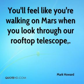 Mark Howard  - You'll feel like you're walking on Mars when you look through our rooftop telescope.