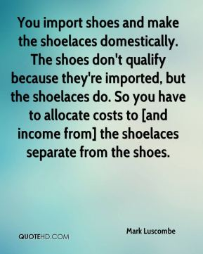 Mark Luscombe  - You import shoes and make the shoelaces domestically. The shoes don't qualify because they're imported, but the shoelaces do. So you have to allocate costs to [and income from] the shoelaces separate from the shoes.