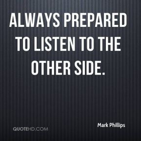 Mark Phillips  - always prepared to listen to the other side.