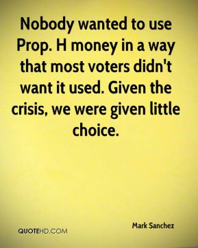 Nobody wanted to use Prop. H money in a way that most voters didn't want it used. Given the crisis, we were given little choice.