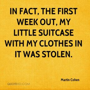 Martin Cohen  - In fact, the first week out, my little suitcase with my clothes in it was stolen.