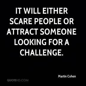 It will either scare people or attract someone looking for a challenge.