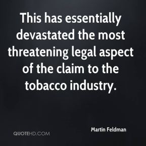 Martin Feldman  - This has essentially devastated the most threatening legal aspect of the claim to the tobacco industry.