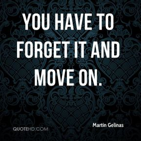 Martin Gelinas  - You have to forget it and move on.