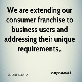 Mary McDowell  - We are extending our consumer franchise to business users and addressing their unique requirements.