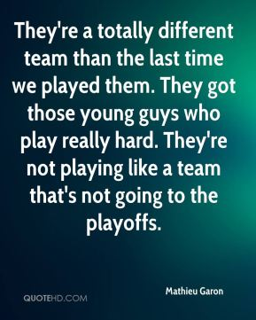 They're a totally different team than the last time we played them. They got those young guys who play really hard. They're not playing like a team that's not going to the playoffs.