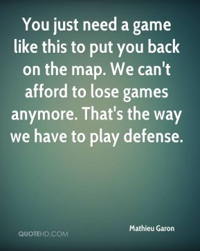 You just need a game like this to put you back on the map. We can't afford to lose games anymore. That's the way we have to play defense.