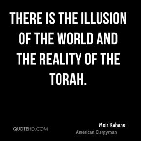 There is the illusion of the world and the reality of the Torah.