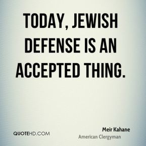 Today, Jewish defense is an accepted thing.