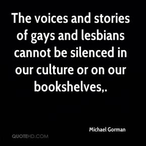 The voices and stories of gays and lesbians cannot be silenced in our culture or on our bookshelves.