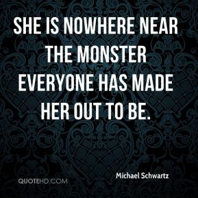 She is nowhere near the monster everyone has made her out to be.