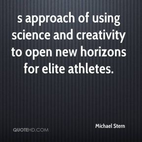 Michael Stern  - s approach of using science and creativity to open new horizons for elite athletes.