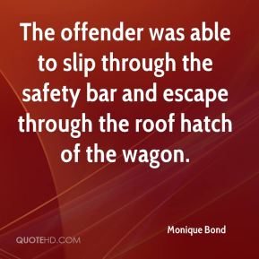 Monique Bond  - The offender was able to slip through the safety bar and escape through the roof hatch of the wagon.
