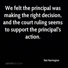 Nat Harrington  - We felt the principal was making the right decision, and the court ruling seems to support the principal's action.