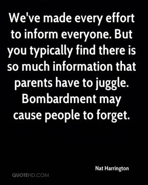 Nat Harrington  - We've made every effort to inform everyone. But you typically find there is so much information that parents have to juggle. Bombardment may cause people to forget.